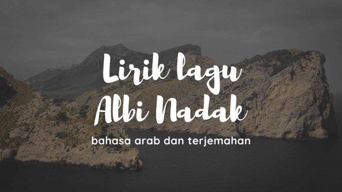 Lirik Albi Nadak Bahasa Arab dan Terjemahan Indonesia, Viral di TikTok
