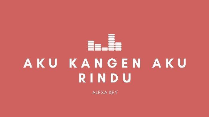 Lirik dan Chord Lagu Aku Kangen Aku Rindu - Alexa Key, I Miss Some of Your Voice