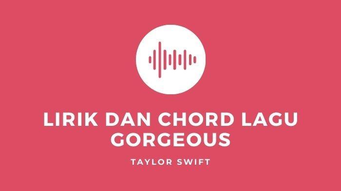 Lirik dan Chord Lagu Gorgeous - Taylor Swift yang Viral di TikTok, You're So Gorgeous I Can't Say