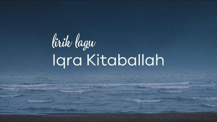 Lirik Lagu Iqra Kitaballah Lengkap Tulisan Arab dan Terjemahan