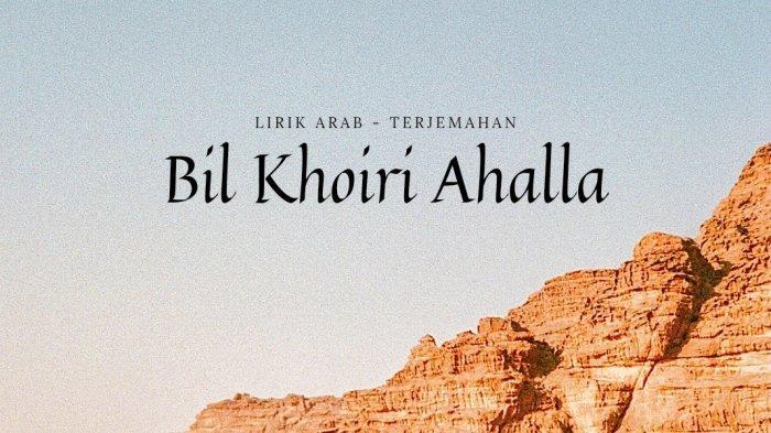 Lirik Bil Khoiri Ahalla Viral di TikTok, Lengkap Arab dan Terjemahan