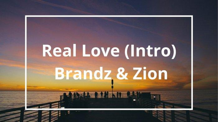 Lirik Lagu Real Love (Intro) - Brandz & Zion yang Viral di TikTok