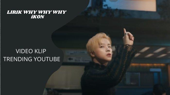 Lirik Lagu Why Why Why - iKON yang Video Klipnya Trending 1 Youtube, Sarameseo Sarangeuro