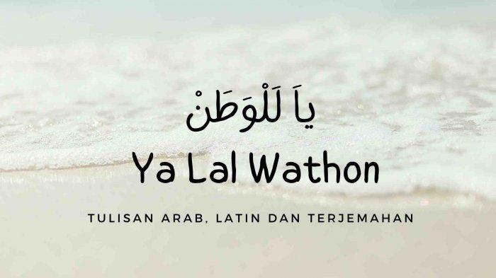Lirik Ya Lal Wathon Ciptaan KH Abdul Wahab Chasbullah Lengkap Arab, Latin dan Terjemahan