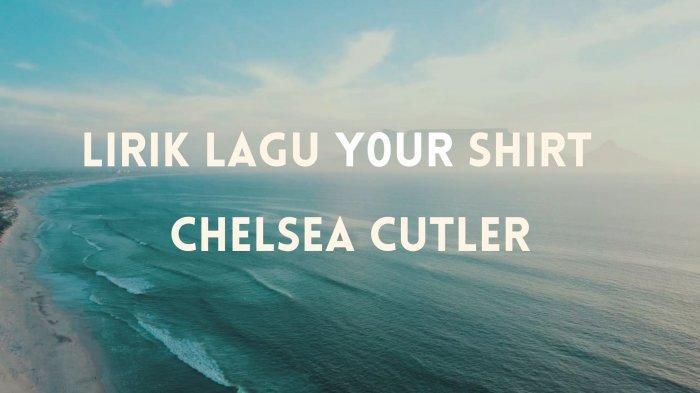 Lirik Lagu Your Shirt - Chelsea Cutler Dengan Terjemahan yang Viral di TikTok