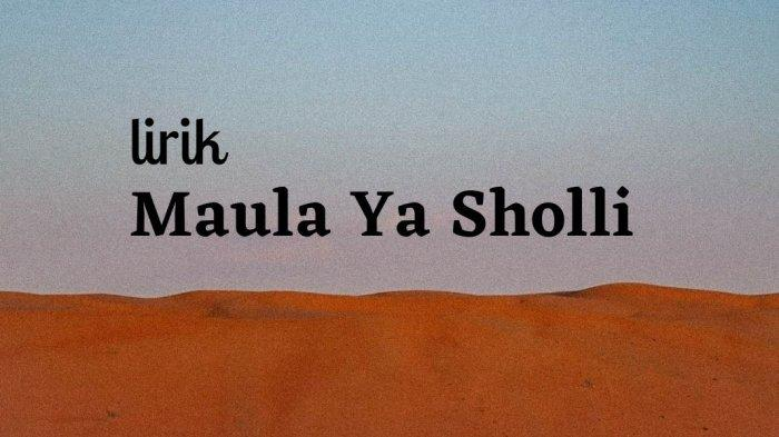 Lirik Sholawat Maula Ya Sholli Wa Sallim Daiman Abadan Tulisan Arab dan Terjemahan