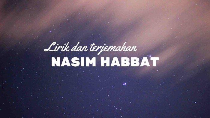 Lirik Lagu Nasim Habbat Teks Arab dan Terjemahan