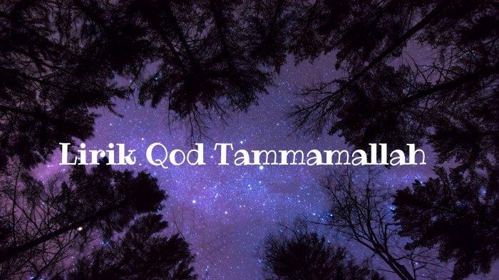 Lirik Qod Tammamallah - Habib Syech: Lengkap Tulisan Arab, Latin dan Terjemahan
