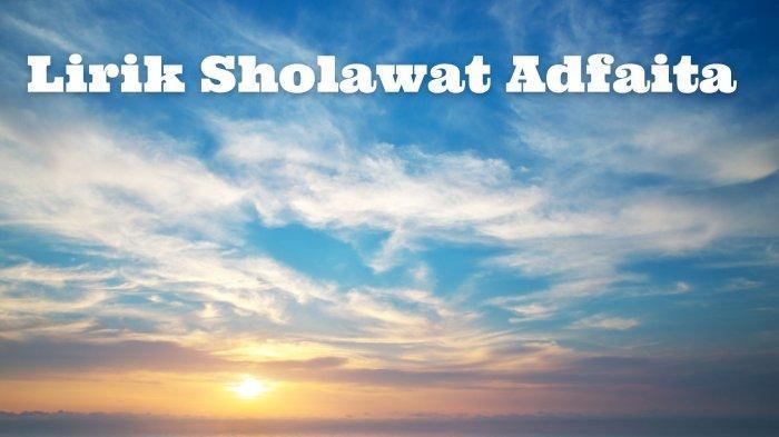 Lirik Sholawat Adfaita yang Ditulis dalam Tulisan Arab, Latin Beserta Terjemahan