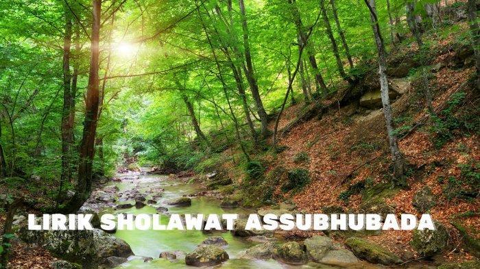 Lirik Sholawat Assubhubada Lengkap Tulisan Arab, Latin dan Terjemahan Indonesia
