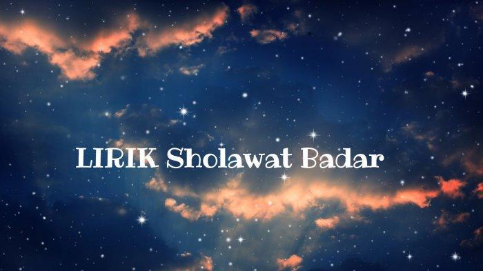 Lirik Sholawat Badar Lengkap Tulisan Arab, Latin dan Terjemahan 'Shalaatullaah Salaamullaah 'Alaa'
