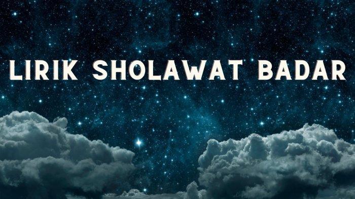 Lirik Sholawat Badar Tulisan Arab, Latin dan Terjemahan Indonesia Lengkap dengan Sejarahnya