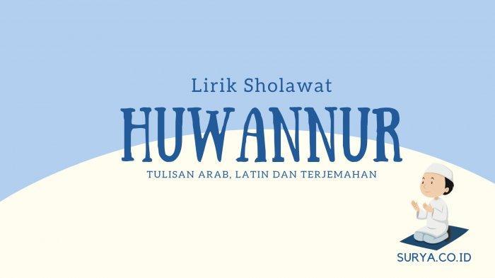 Lirik Sholawat Huwannur versi Ai Khodijah dalam Tulisan Arab, Latin dan Artinya