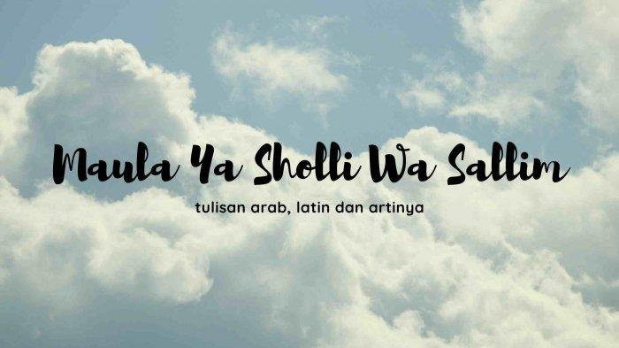 Lirik Sholawat Maula Ya Sholli Wa Sallim Bahasa Arab, Latin dan Terjemahan