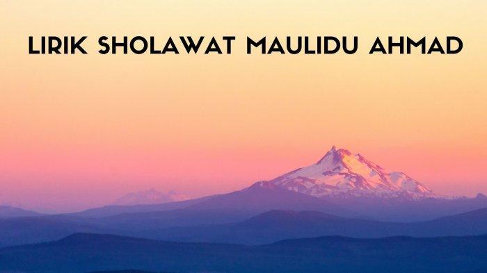 Lirik Sholawat Maulidu Ahmad: Lengkap Tulisan Arab, Latin dan Terjemahan Indonesia, Viral di TikTok