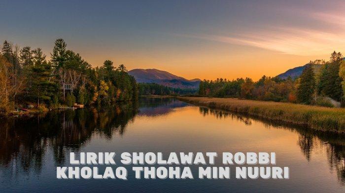 Lirik Sholawat Robbi Kholaq Thoha Min Nuuri Lengkap Tulisan Arab, Latin dan Terhemahan Indonesia