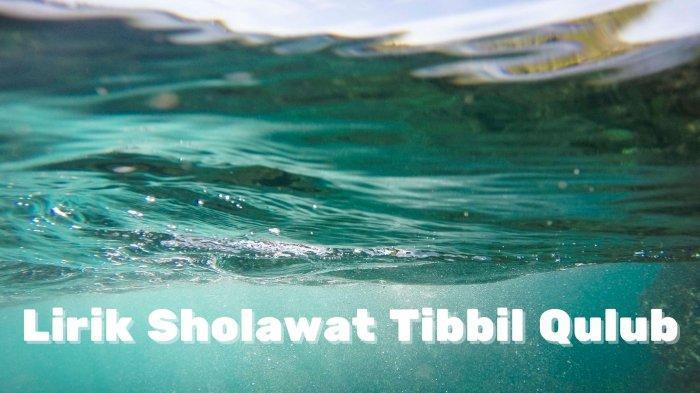 Lirik Sholawat Tibbil Qulub, Tulisan Arab & Latin Lengkap dengan Terjemahan Indonesia