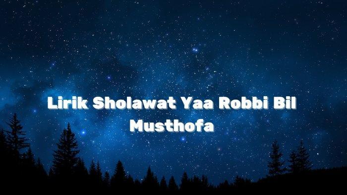 Lirik Sholawat Ya Rabbi Bil Musthofa Tulisan Arab, Latin, dan Terjemahan Indonesia
