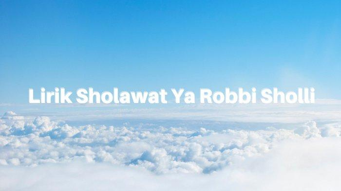 Lirik Sholawat Ya Robbi Sholli - Habib Syech Ditulis Lengkap dalam Tulisan Arab, Latin & Terjemahan