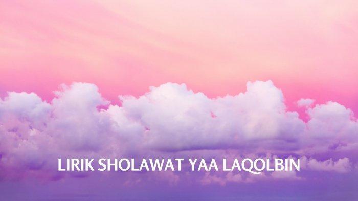 Lirik Sholawat Yaa Laqolbin - Habib Syech: Lengkap Tulisan Arab, Latin dan Terjemahan