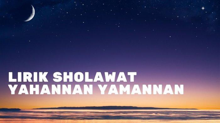 Lirik Yahannan Yamannan - Habib Syech: Lengkap Tulisan Arab, Latin, dan Terjemahan