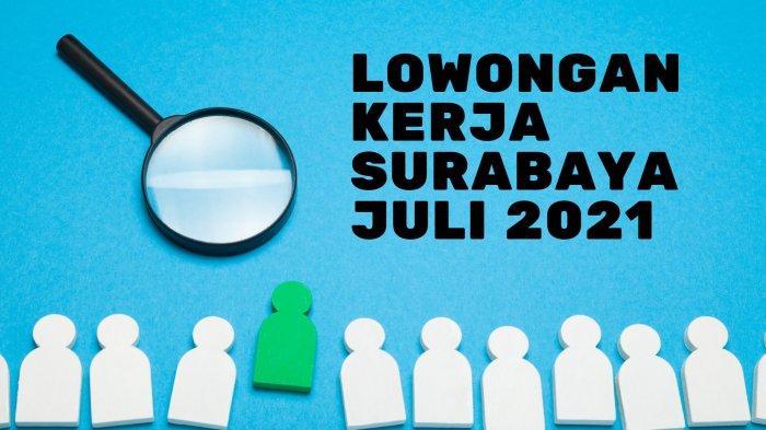 Lowongan Kerja Surabaya, Kamis 22 Juli 2021: Lulusan SMA Sederajat Sampai Korban PHK dan Pensiunan