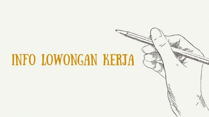 Lowongan Kerja Surabaya Selasa 20 Juli 2021: Serabutan Hingga Karyawan Lulusan SD, SMP dan SMA