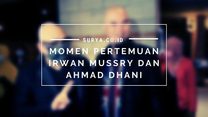 Akhirnya Irwan Mussry dan Ahmad Dhani Bertemu, Sikap Maia Estianty dan Mulan Jameela Disorot