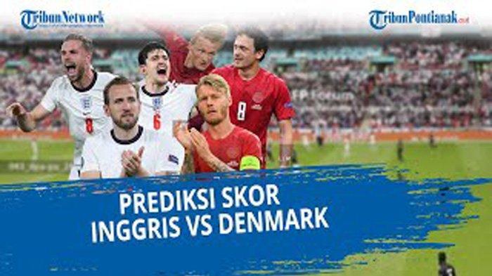 Prediksi Skor Inggris vs Denmark di Semifinal Piala Eropa (Euro) 2021 Malam ini, Live RCTI Jam 02.00