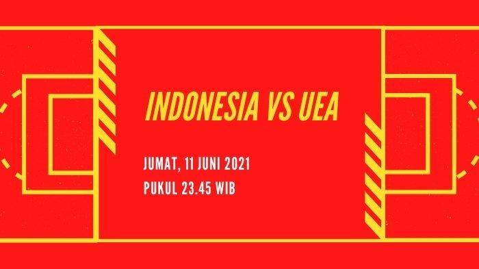 Prediksi Skor Timnas Indonesia vs UEA di Lanjutan Kualifikasi Piala Dunia 2022 Malam ini Pukul 23.45