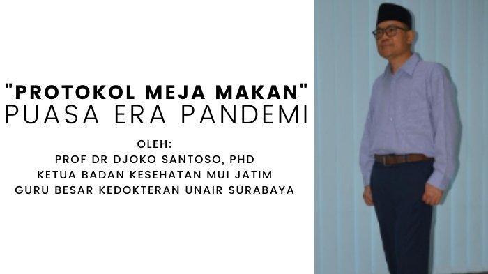 Prof Djoko Santoso, Ketua Badan Kesehatan MUI Jatim: 'Protokol Meja Makan' Puasa era Pandemi