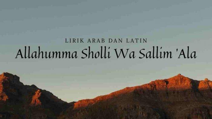 Lirik Sholawat Allahumma Sholli Wa Sallim 'Ala Tulisan Latin dan Terjemahan