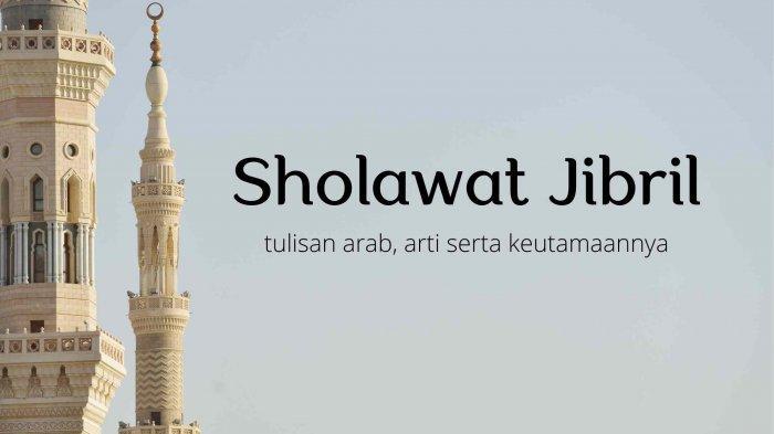 Sholawat Jibril Lirik Arab dan Terjemahan Berikut Keutamaannya Dapat Memperlancar Rezeki