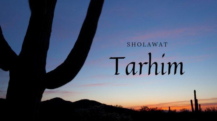Sholawat Tarhim Bahasa Arab, Latin dan Terjemahan