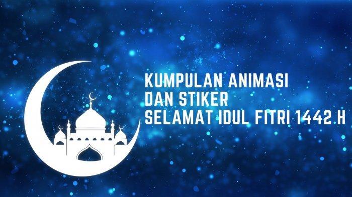 Ucapan dan Stiker Animasi Selamat Hari Raya Idul Fitri 1442 H
