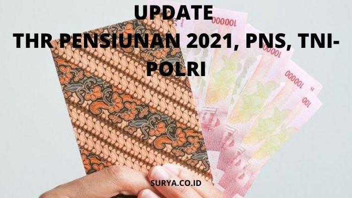 Update THR Pensiunan 2021, PNS, TNI-Polri: Apakah Honorer Juga Dapat? Berikut 4 Golongan yang Terima
