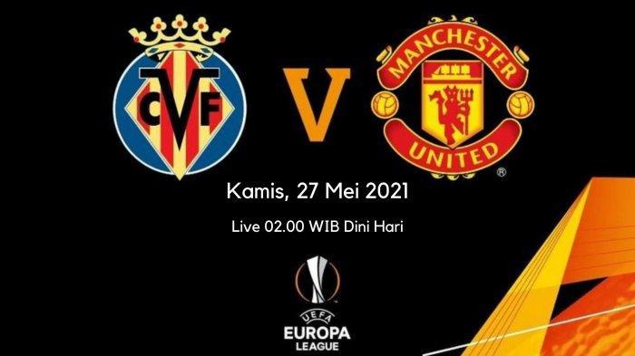 Prediksi Skor Villarreal vs Man United Final Liga Europa: Live 02.00 WIB, Setan Merah Tanpa Maguire