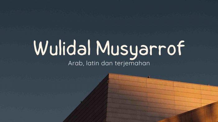Lirik Sholawat Wulidal Musyarrof Tulisan Arab, Latin dan Terjemahan
