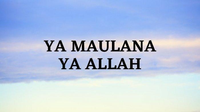 Lirik Ya Maulana Ya Allah Bahasa Arab, Tulisan Latin dan Terjemahan