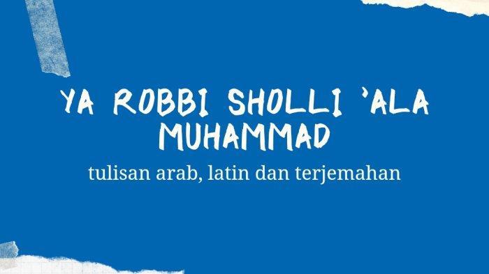 Lirik Sholawat Ya Robbi Sholli 'Ala Muhammad Tulisan Arab - Latin, Dibaca Saat Maulid Nabi