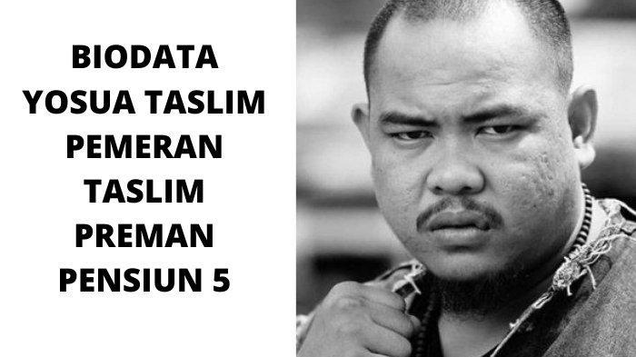 Biodata Yosua Thomas alias Taslim Pemain Preman Pensiun 5, Jago Bela Diri Tarung Derajat