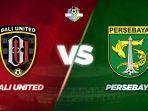 link-live-streaming-indosiar-bali-united-vs-persebaya-kondisi-kedua-tim-jelang-laga-malam-nanti.jpg