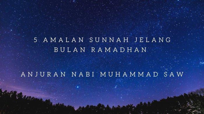 5 Amalan Sunnah Jelang Bulan Ramadhan yang Dianjurkan Nabi Muhammad SAW, Ada Dzikir dan Sholat