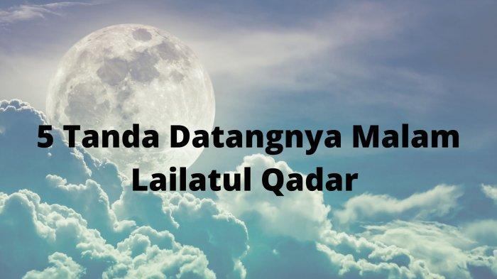 5 Tanda Datangnya Malam Lailatul Qadar Saat Ramadan, Simak Niat dan Tata Cara Sholat Lailatul Qadar