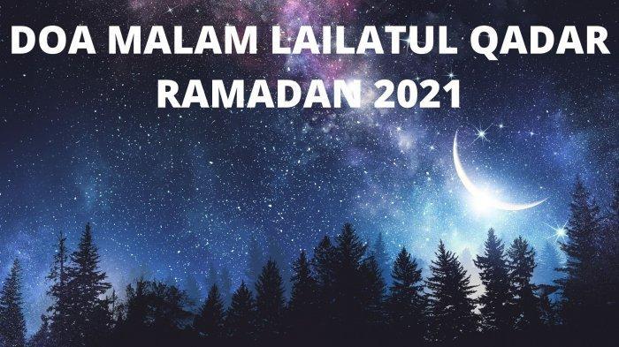 Bacaan 7 Doa Malam Lailatul Qadar Ramadan 2021: Ada Doa Mohon Ampun & Dimudahkan Segala Urusan