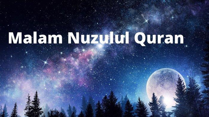 Bacaan Doa dan Amalan di Malam Nuzulul Quran Ramadan, Terjadi 2 Hari Lagi Pada Kamis 29 April 2021
