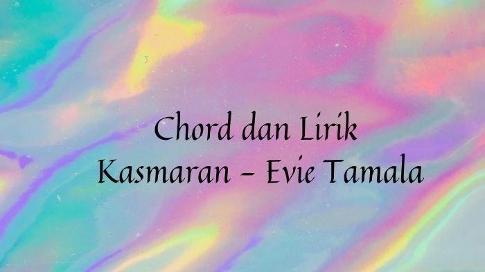 Chord dan Lirik Tatapanmu Senyumanmu Tiada Pernah Aku Lupakan, Lagu Kasmaran - Evie Tamala