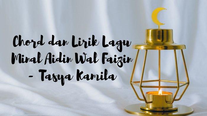 Chord dan Lirik Lagu Minal Aidin Wal Faizin - Tasya Kamila, Cocok Didengarkan Menyambut Lebaran 2021