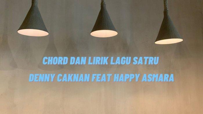 Lirik Lagu Tulung Percoyo Aku Sayang Awakmu, Lengkap Chord Satru - Denny Caknan Feat Happy Asmara