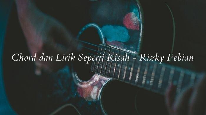 Chord dan Lirik Tak Tau Bagaimana Aku Tanpa Dirimu, Lagu Seperti Kisah - Rizky Febian, Viral TikTok